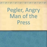 Pegler, Angry Man of the Press