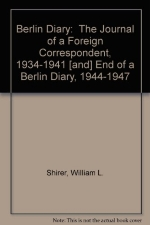 Berlin Diary:  The Journal of a Foreign Correspondent, 1934-1941 [and] End of a Berlin Diary, 1944-1947