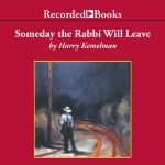 Someday the Rabbi Will Leave: A Rabbi Small Mystery, Book 9