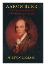 Aaron Burr: The Years from Princeton to Vice President, 1756-1805