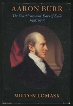 Aaron Burr: The Conspiracy and Years of Exile, 1805-1836 by Lomask, Milton (1982) Hardcover