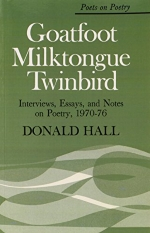 Goatfoot Milktongue Twinbird: Interviews, Essays, and Notes on Poetry, 1970-76 (Poets on Poetry)