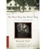 [ [ [ The Best Day the Worst Day: Life with Jane Kenyon[ THE BEST DAY THE WORST DAY: LIFE WITH JANE KENYON ] By Hall, Donald ( Author )Jan-01-2007 Paperback