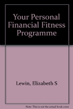 Your Personal Financial Fitness Program: A Step-By-Step Guide to Managing Your Money