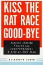 Kiss the Rat Race Good-Bye: Achieve Financial Independence Within 15 Years: A Step-by-Step Program